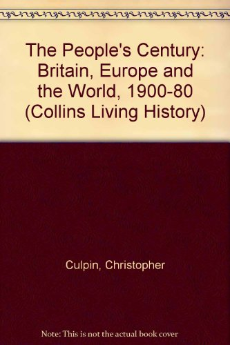 9780003272680: The People's Century: Britain, Europe and the World, 1900-80 (Collins Living History)