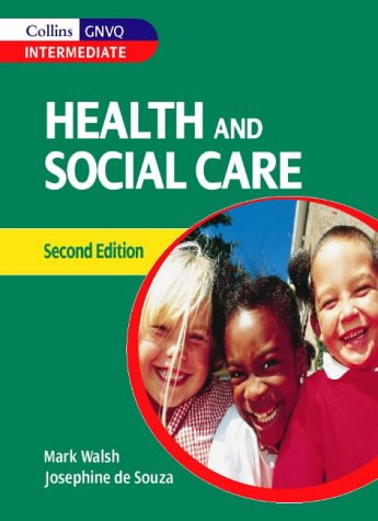 Collins Health and Social Care for Intermediate GNVQ (Collins GNVQ) (0003291030) by Walsh, Mark; Souza, Josephine De