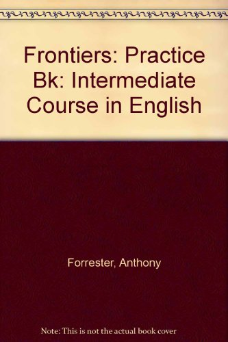 Frontiers: Practice Bk: Intermediate Course in English: Forrester, Anthony
