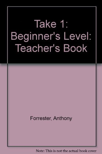 Take 1: Beginner's Level: Teacher's Book: Savage, Alison,Forrester, Anthony