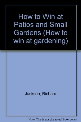 9780003712506: How to Win at Patios and Small Gardens (How to win at gardening)