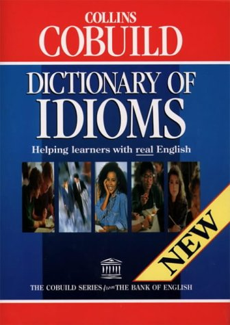 Collins COBUILD Dictionary of Idioms: Helping learners: Sinclair, John