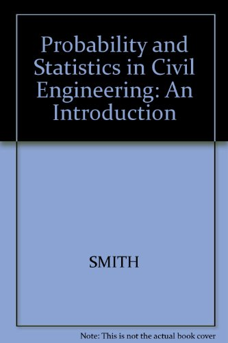 Probability and Statistics in Civil Engineering: An: Smith, G. N.