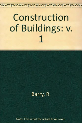 The Construction of Buildings, Volume 1: Foundations, Walls, Floors, Roofs: Barry, R.