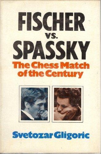 Fischer Versus Spassky: Chess Match of the Century: Svetozar Gligoric