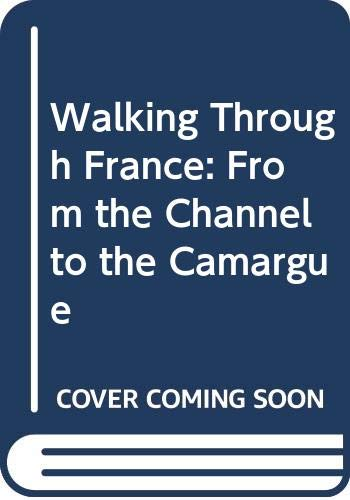 9780004110813: Walking Through France: From the Channel to the Camargue