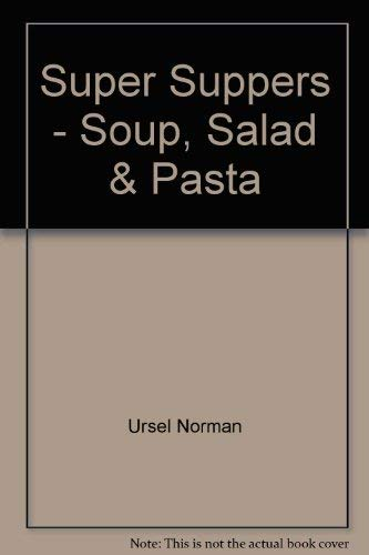 9780004112503: Super Suppers: Soup, Salad and Pasta - A Collection of Recipes