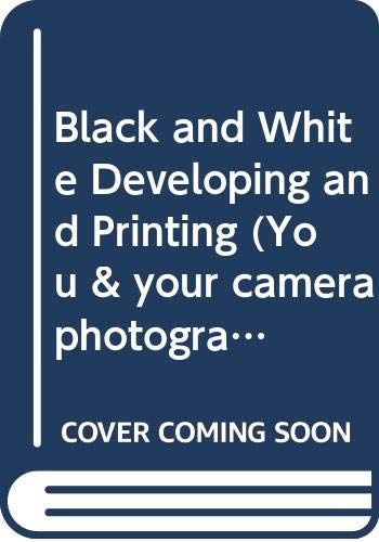 9780004117713: Black and White Developing and Printing (You & your camera photography series)