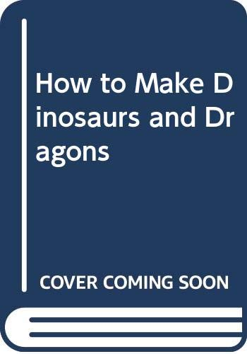 9780004118376: How to Make Dinosaurs and Dragons