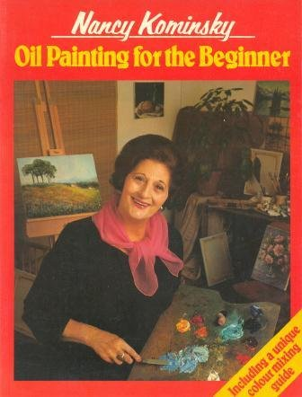 Oil Painting for the Beginner (0004118650) by Nancy Kominsky