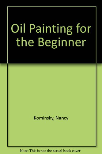 Oil Painting for the Beginner (9780004118666) by Nancy Kominsky