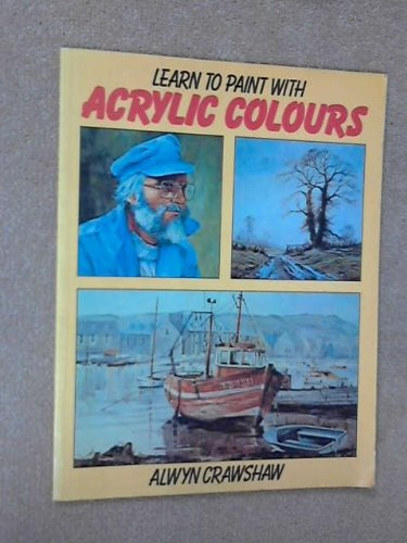Learn to Paint with Acrylic Colours: Crawshaw, Alwyn