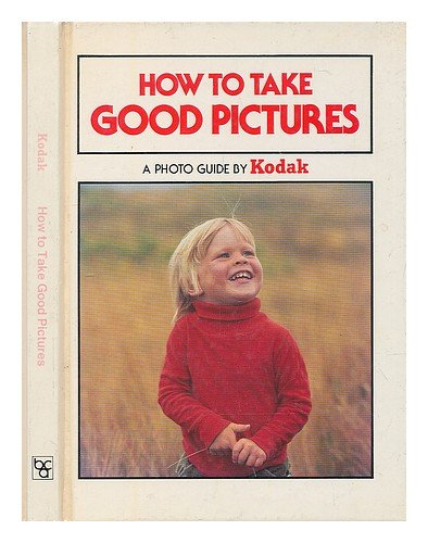 9780004118970: How to Take Good Pictures: A Photo Guide by Kodak