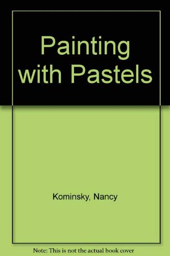 Painting with Pastels (9780004120195) by Nancy Kominsky