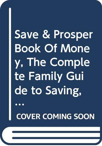 9780004120386: Save & Prosper Book Of Money, The Complete Family Guide to Saving, Borrowing, Credit, House Purchase, Insurance
