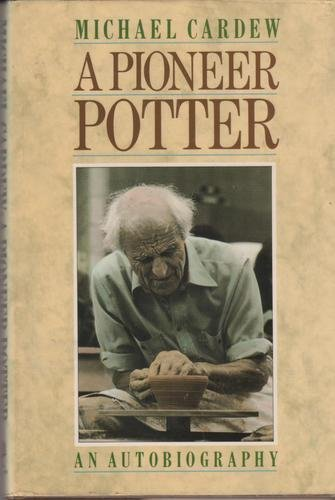 A Pioneer Potter An Autobiography: Cardew, Michael *SIGNED/INSCRIBED by authors' son Seth!*