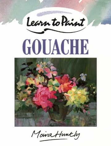 Learn to Paint with Gouache (Collins Learn to Paint) (0004123476) by Moira Huntly
