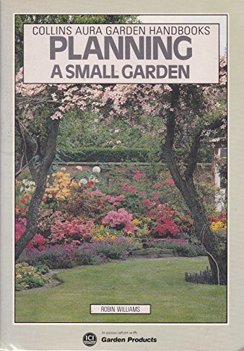 Planning A Small Garden : (Aura Garden: Robin Williams