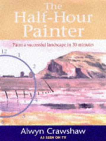 9780004124261: The Half-hour Painter: Paint a Successful Landscape in 30 Minutes