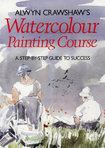 9780004125237: Alwyn Crawshaw's Watercolour Painting Course: A Step-by-step Guide to Success