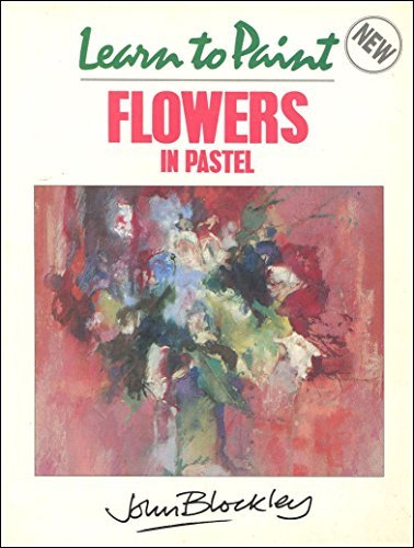 Learn to Paint Flowers in Pastel (Collins: Blockley, John