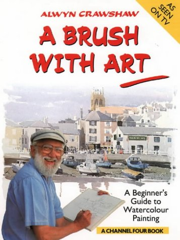 9780004126463: A Brush with Art: A Beginner's Guide to Watercolour Painting (A Channel Four Book)