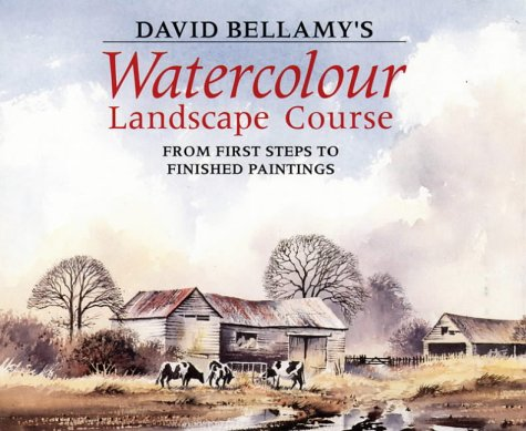 9780004126470: David Bellamy's Watercolour Landscape Course: From First Steps to Finished Paintings