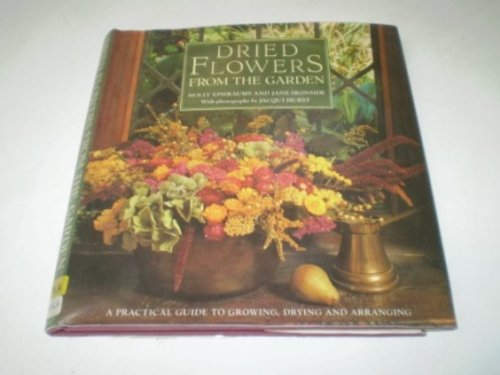 9780004126524: Dried Flowers from the Garden: A Practical Guide to Growing, Drying and Arranging