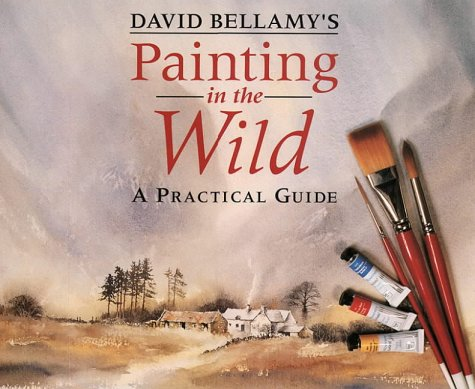 9780004126838: David Bellamy's Painting in the Wild: A Practical Guide