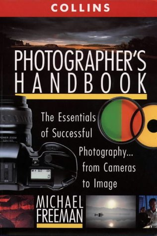 9780004128269: Collins Photographer's Handbook: The Essentials of Successful Photography... from Cameras to Image