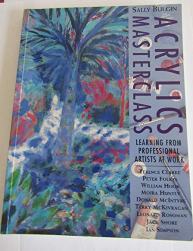 9780004128399: Acrylics Masterclass: Learning from Professional Artists at Work