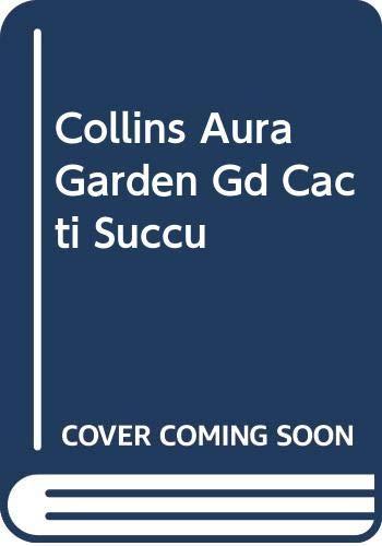 9780004128672: Collins Aura Garden Gd Cacti Succu