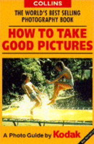 9780004129044: How to Take Good Pictures: A Photo Guide by Kodak