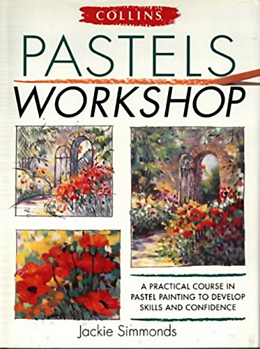 9780004129273: Collins Pastels Workshop: A Practical Course in Pastel Painting to Develop Skills and Confidence