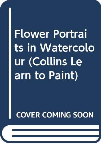 9780004129389: Flower Portraits in Watercolour (Collins Learn to Paint)