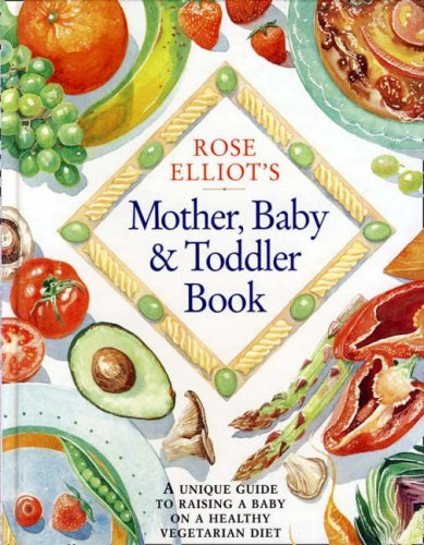 9780004129860: Rose Elliot's Mother, Baby and Toddler Book: A unique and invaluable guide to raising a baby on a healthy vegetarian diet