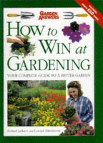 How to Win at Gardening: The One-stop Gardening Book for All (9780004129884) by Richard Jackson; Carolyn Hutchinson