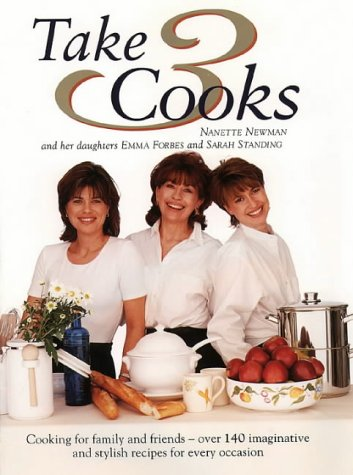 9780004129945: Take Three Cooks: Cooking for Friends and Family with Nanette Newman, Emma Forbes, Sarah Standing