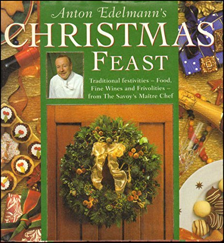 9780004130002: Anton Edelmann's Christmas Feast: Fabulous Food, Find Wines and Frivolities for a traditional festive season: Fabulous Food, Fine Wines and Frivolities for a Traditional Festive Season