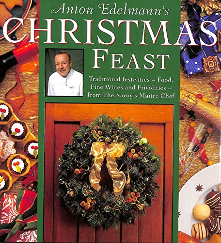 9780004130002: Anton Edelmann's Christmas Feast: Fabulous Food, Fine Wines and Frivolities for a Traditional Festive Season