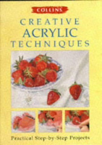 9780004133065: Collins Creative Acrylic Tecniques: Practical step-by-step projects (Creative painting techniques)