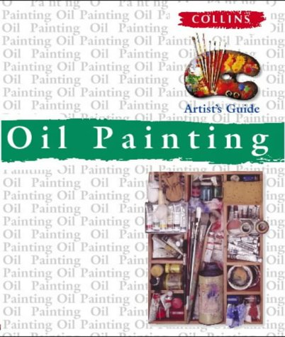9780004133126: Collins Artist's Guide - Oil Painting (Collins Artist's Guides)