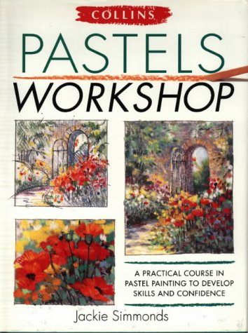 9780004133225: Collins Pastels Workshop: A Practical Course in Pastel Painting to Develop Skills and Confidence