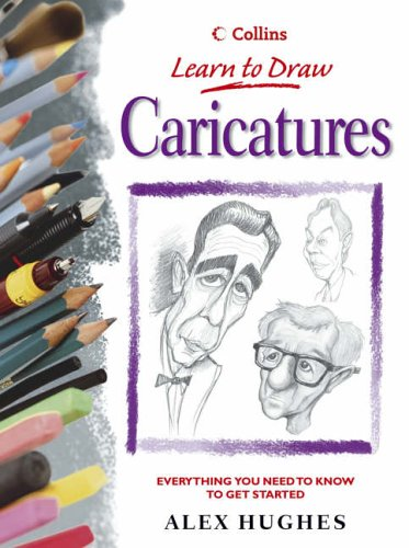 Caricatures: Everything You Need to Know to Get Started (Collins Learn to Draw): Hughs, Alex