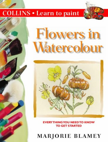 Flowers in Watercolour (Collins Learn to Paint): Blamey, Marjorie