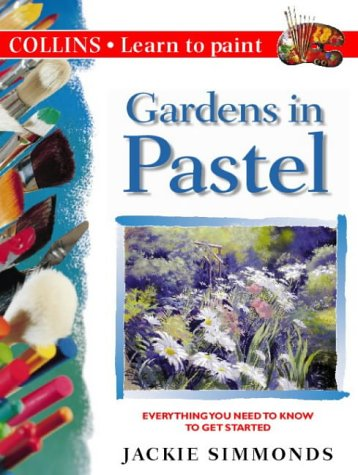 9780004133409: Gardens in Pastel (Collins Learn to Paint)