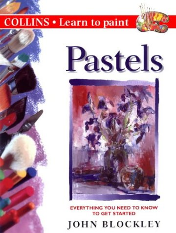 Pastels (Collins Learn to Paint): Blockley, John