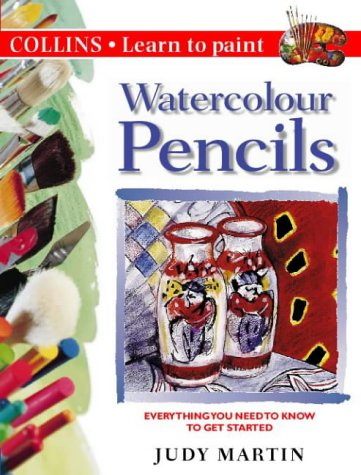 9780004133478: Watercolour Pencils: Everything You Need to Know to Get Started (Collins Learn to Paint Series)