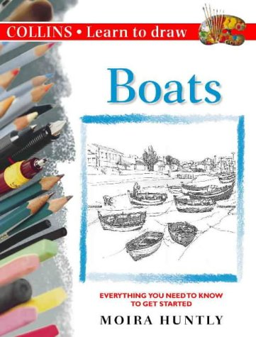 Boats: Everything You Need to Know to Get Started (Collins Learn to Draw) (0004133528) by Huntly, Moira