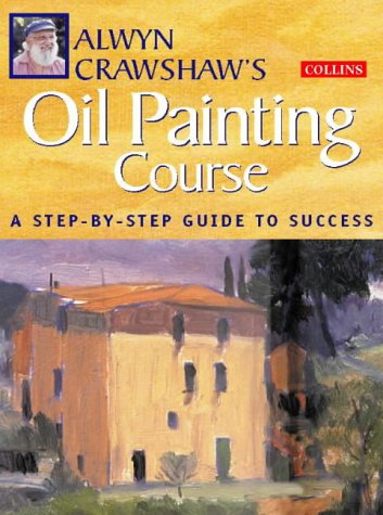 9780004133645: Alwyn Crawshaw's Oil Painting Course: A Step-By-Step Guide to Success